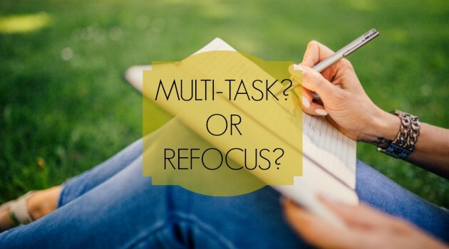 Multi-Task? or Refocus?