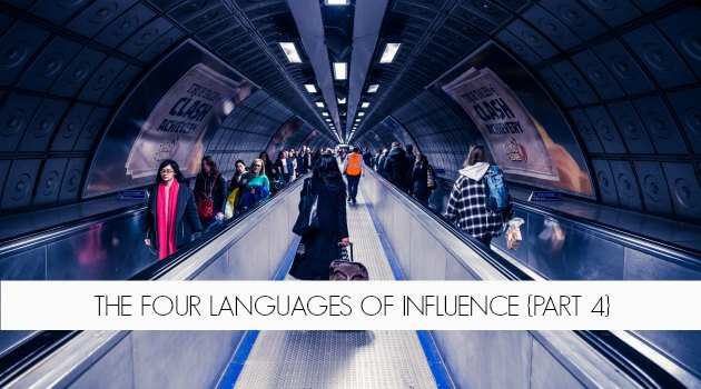 The Four Languages of Influence {Part 4}