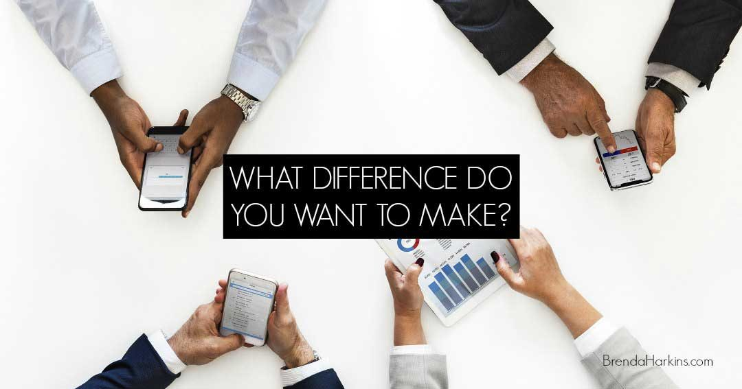 What Difference Do You Want To Make?