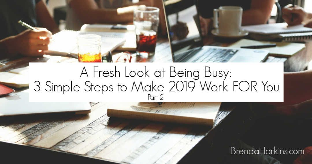 A Fresh Look at Being Busy: 3 Simple Steps to Make 2019 Work FOR You